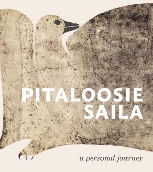 Pitaloosie Saila: A Personal J